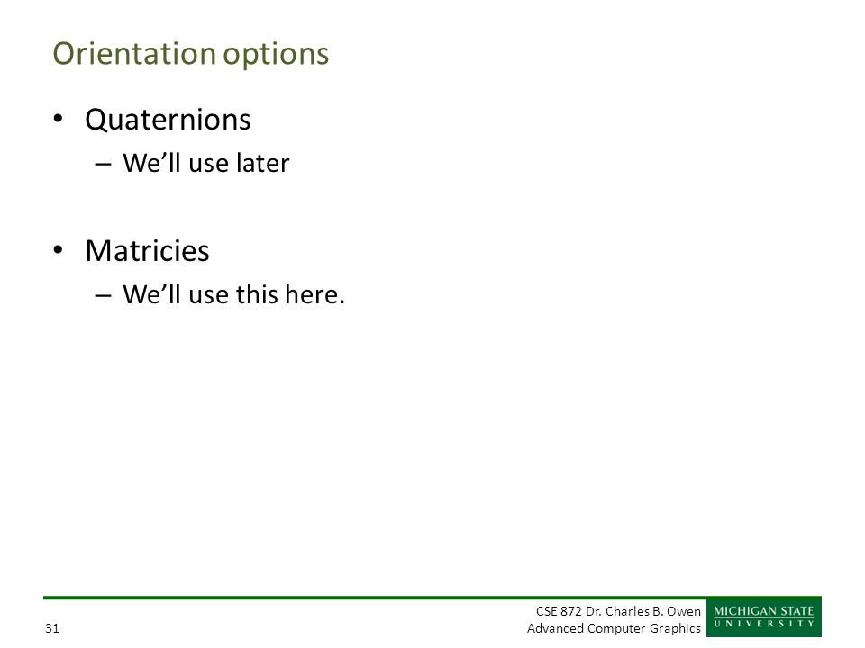 Orientation options Quaternions Matricies We'll use later