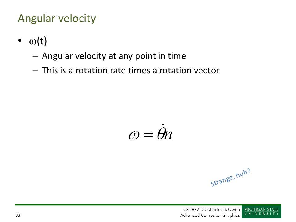 Angular velocity w(t) Angular velocity at any point in time