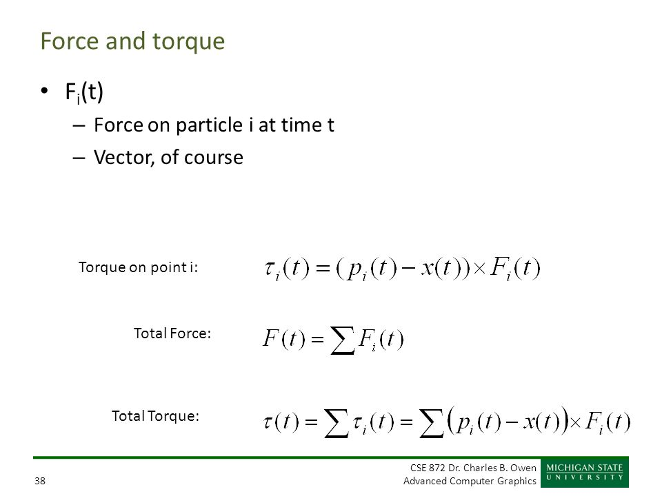 Force and torque Fi(t) Force on particle i at time t Vector, of course