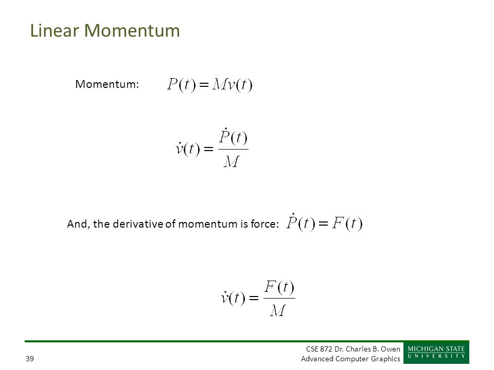 Linear Momentum Momentum: And, the derivative of momentum is force:
