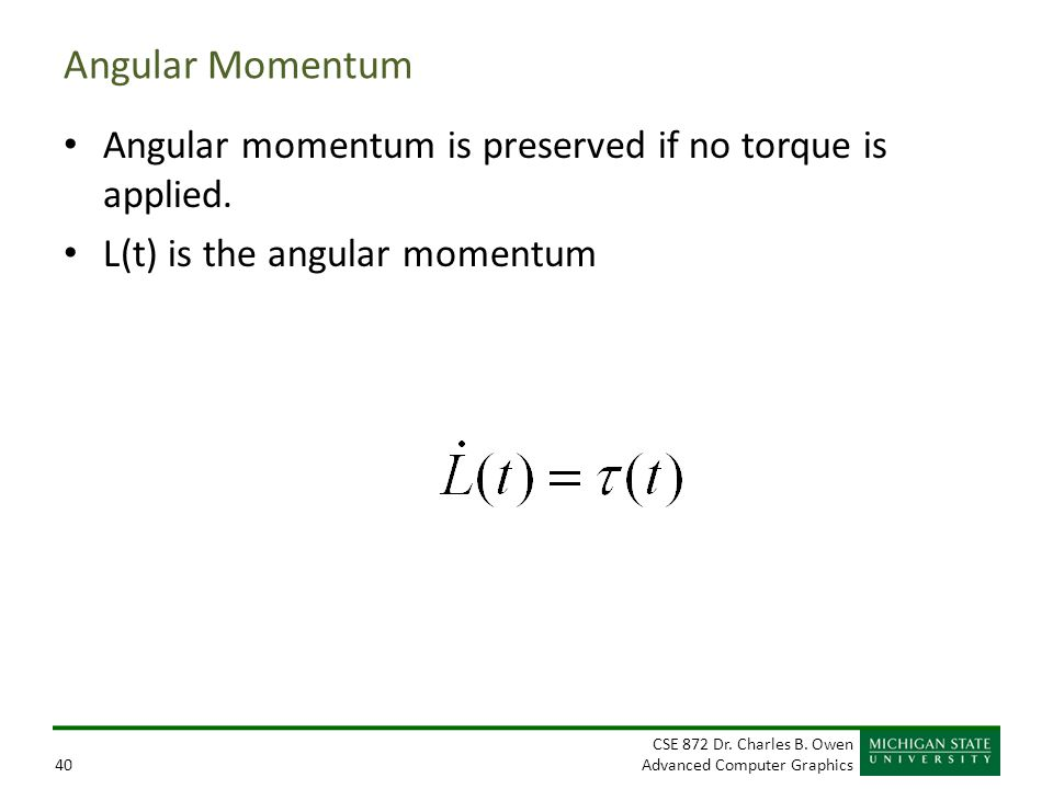 Angular Momentum Angular momentum is preserved if no torque is applied.