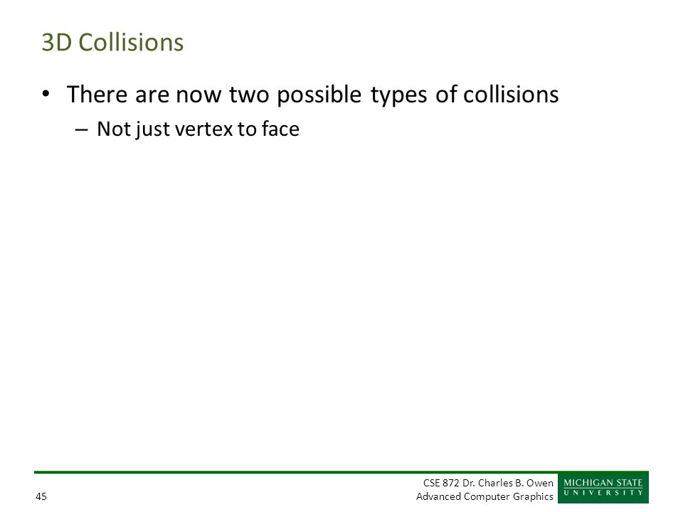 3D Collisions There are now two possible types of collisions