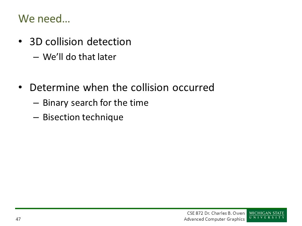 We need… 3D collision detection Determine when the collision occurred
