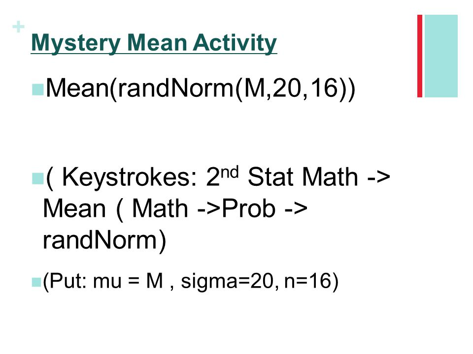 Mystery Mean Activity Mean(randNorm(M,20,16)) ( Keystrokes: 2nd Stat Math -> Mean ( Math ->Prob -> randNorm)