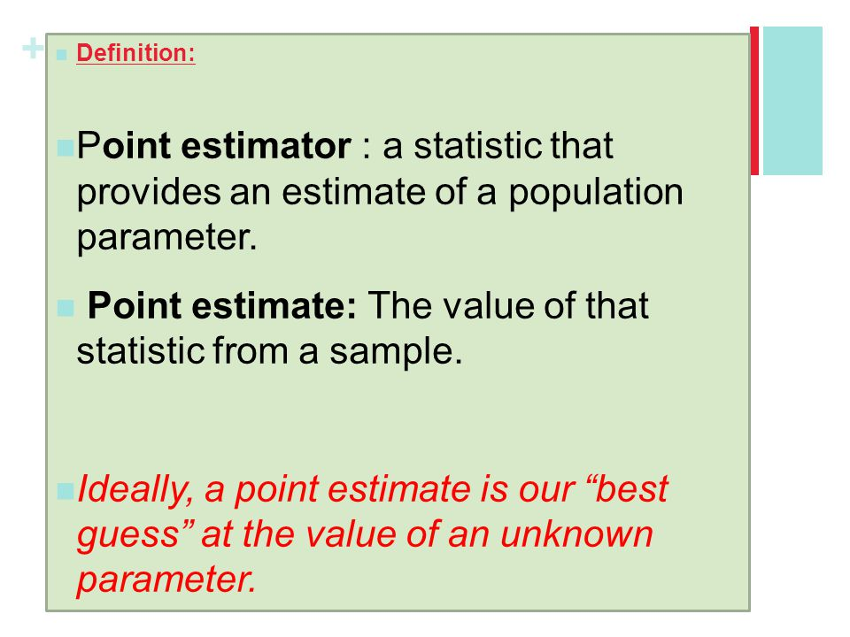 Point estimate: The value of that statistic from a sample.