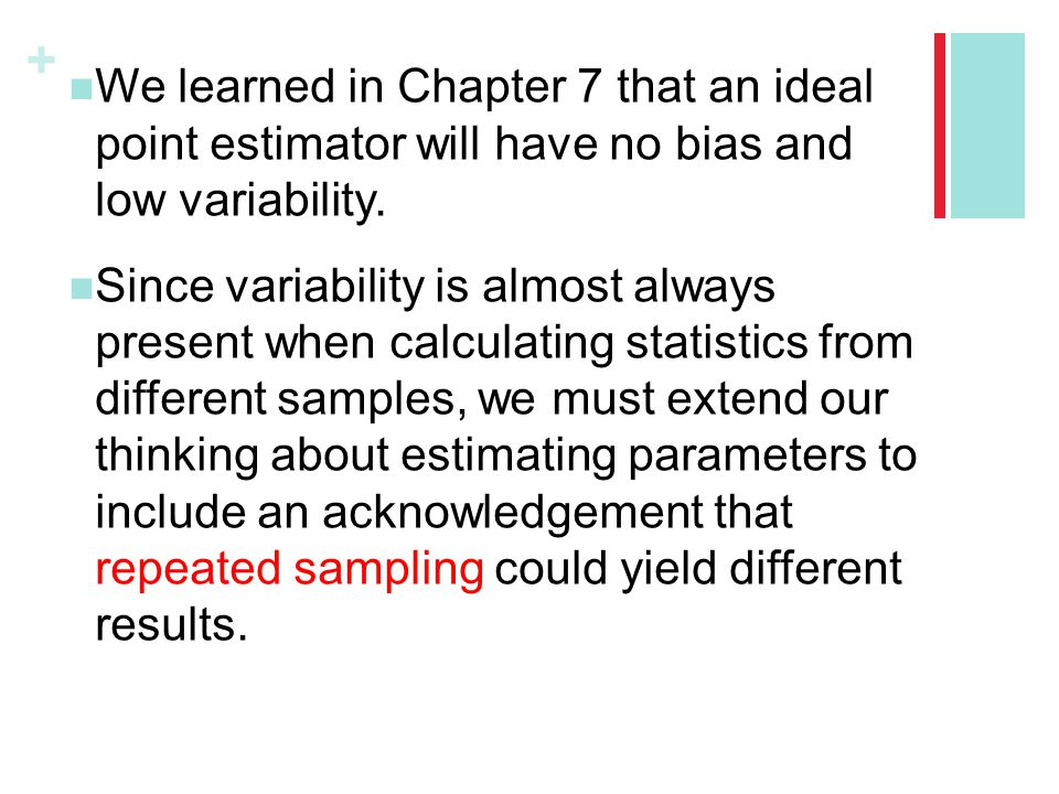 We learned in Chapter 7 that an ideal point estimator will have no bias and low variability.