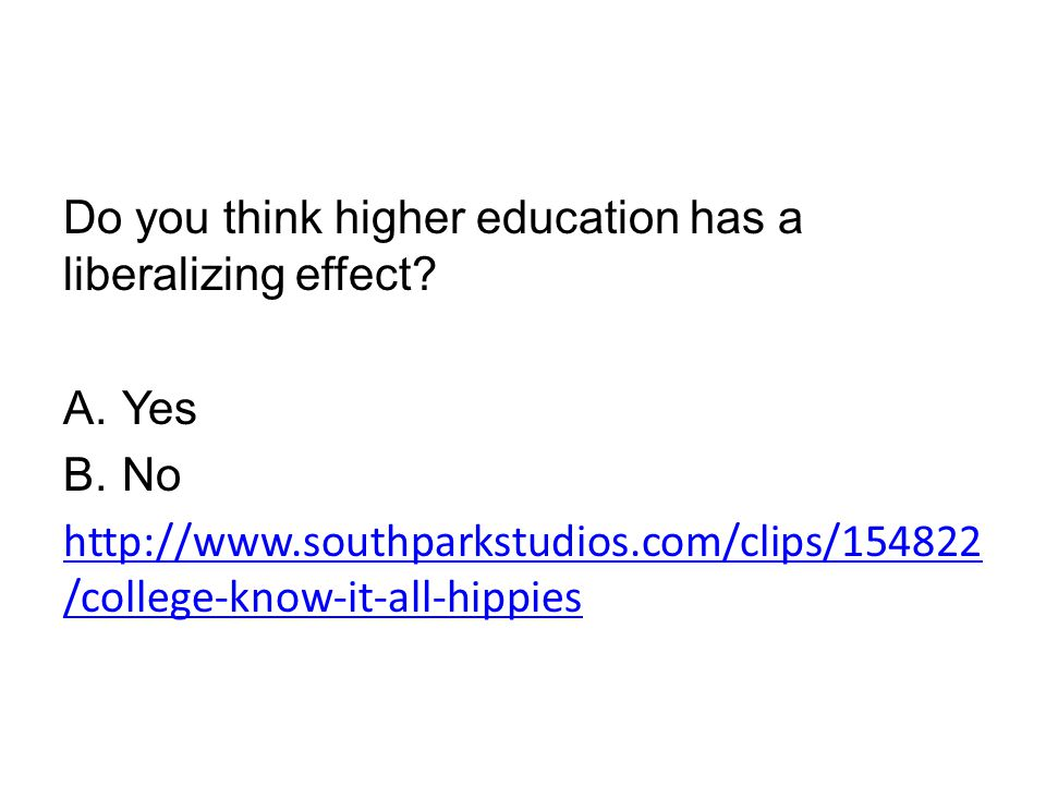 Do you think higher education has a liberalizing effect