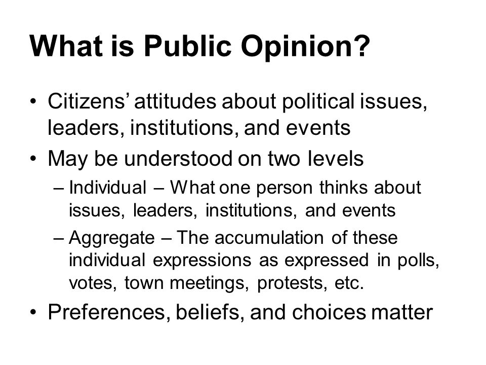 What is Public Opinion Citizens' attitudes about political issues, leaders, institutions, and events.