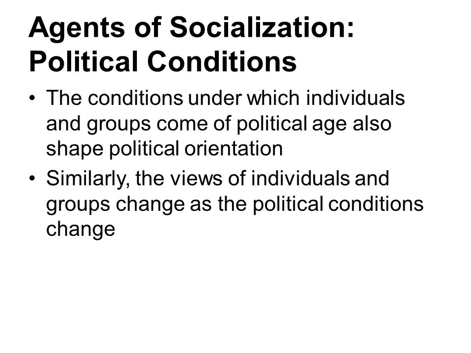 Agents of Socialization: Political Conditions