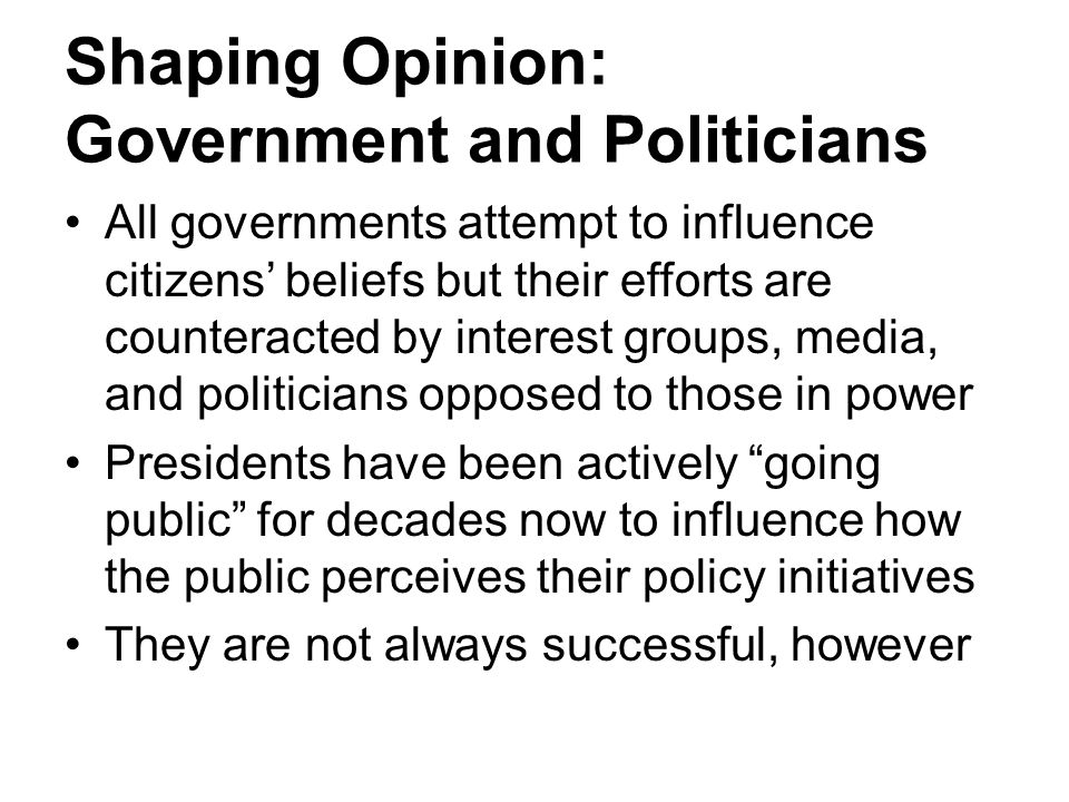 Shaping Opinion: Government and Politicians