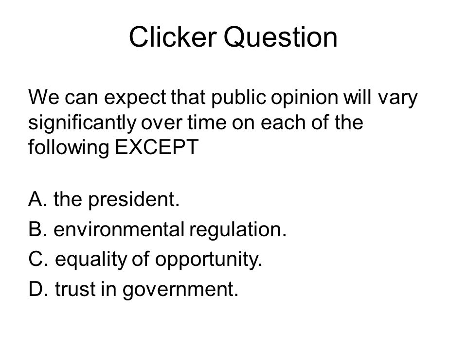 Clicker Question We can expect that public opinion will vary significantly over time on each of the following EXCEPT.