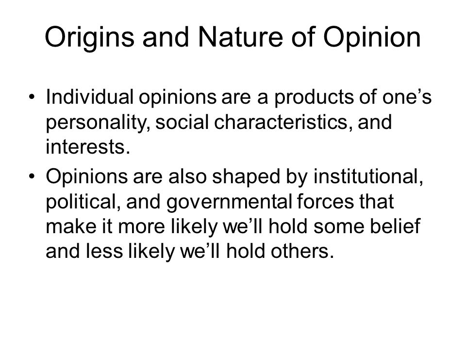 Origins and Nature of Opinion