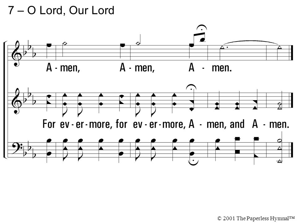 7 – O Lord, Our Lord A-men, A-men, A-men.