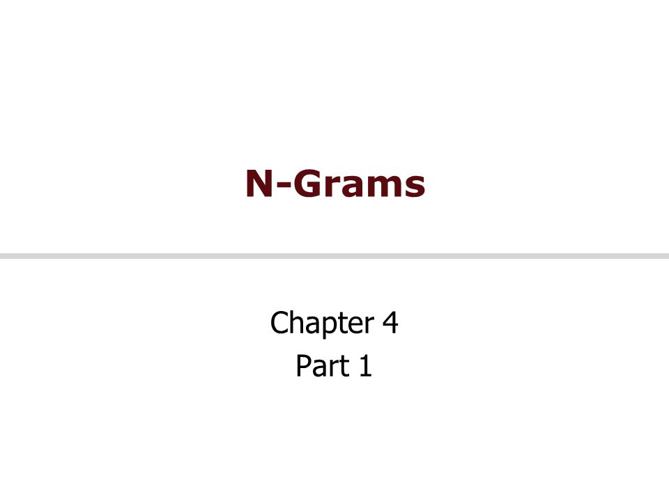 N-Grams Chapter 4 Part 1