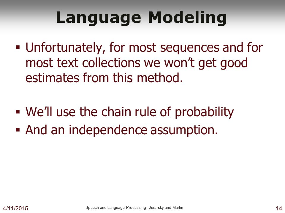Language Modeling Unfortunately, for most sequences and for most text collections we won't get good estimates from this method.