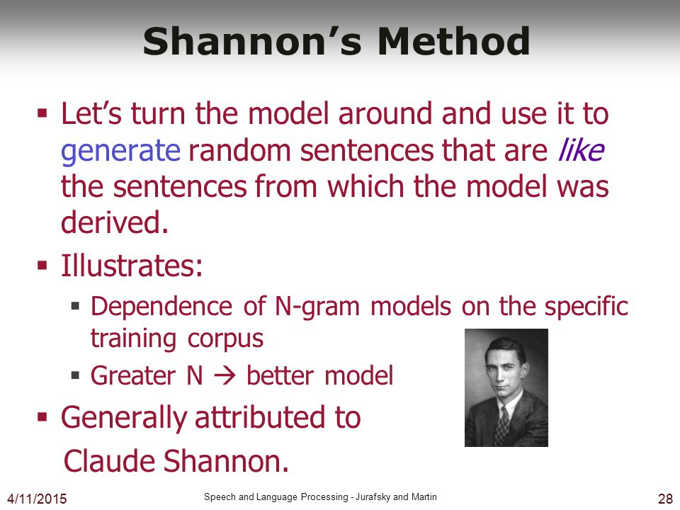 Shannon's Method Let's turn the model around and use it to generate random sentences that are like the sentences from which the model was derived.