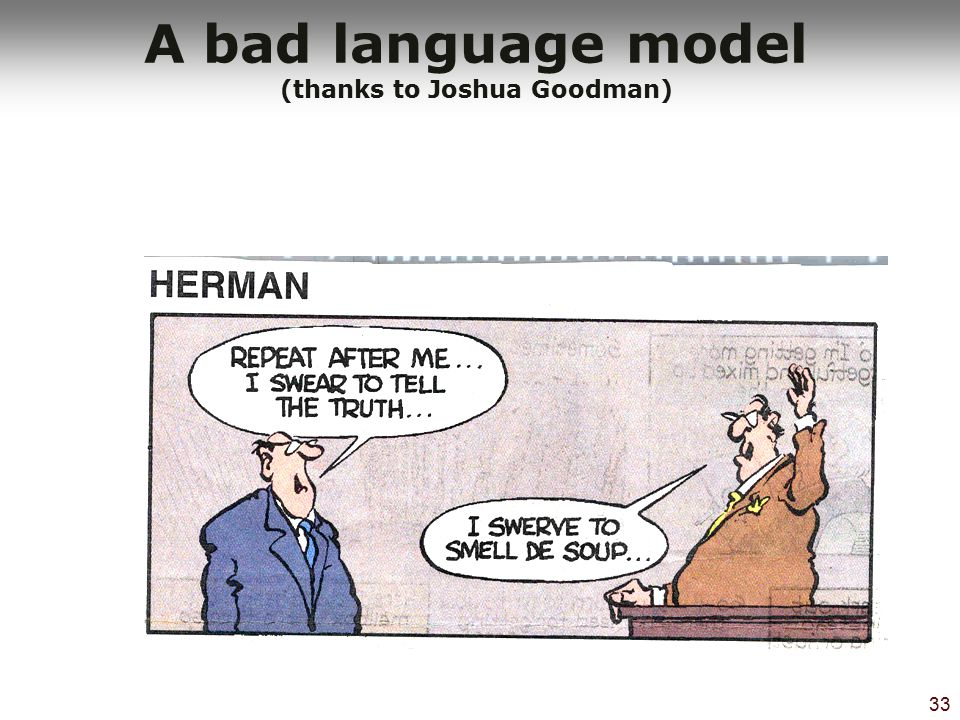 A bad language model (thanks to Joshua Goodman)