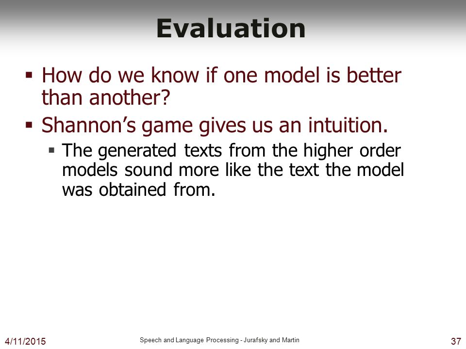 Evaluation How do we know if one model is better than another