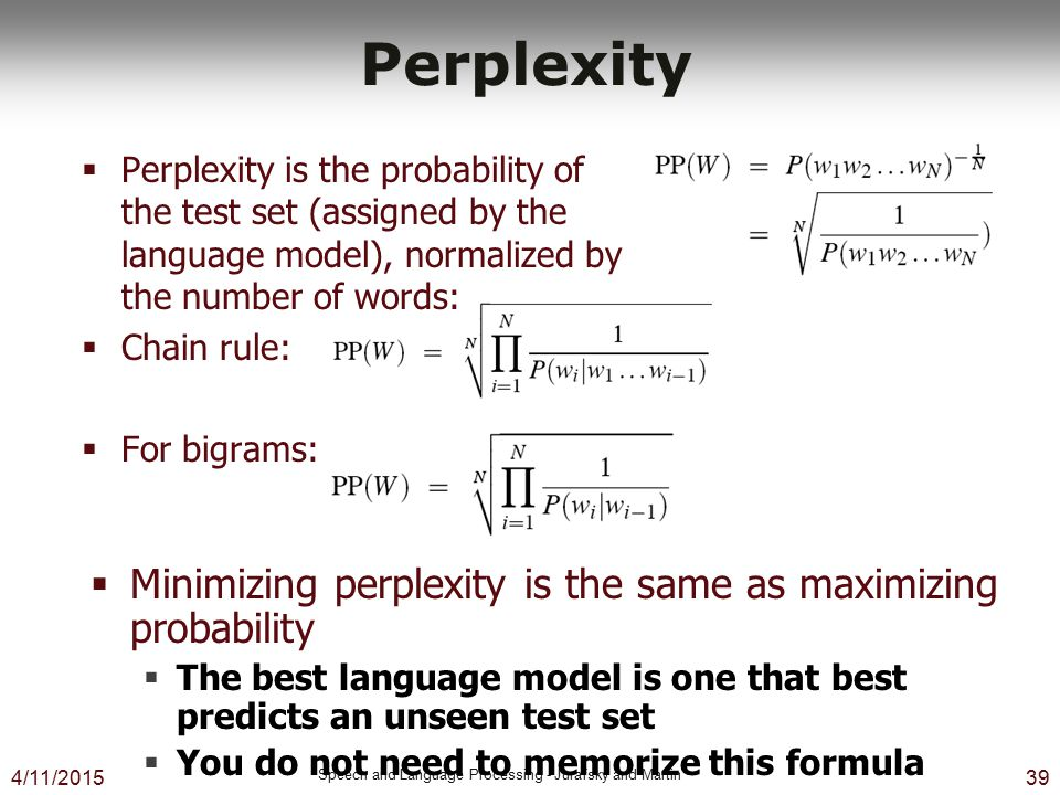 Perplexity Minimizing perplexity is the same as maximizing probability