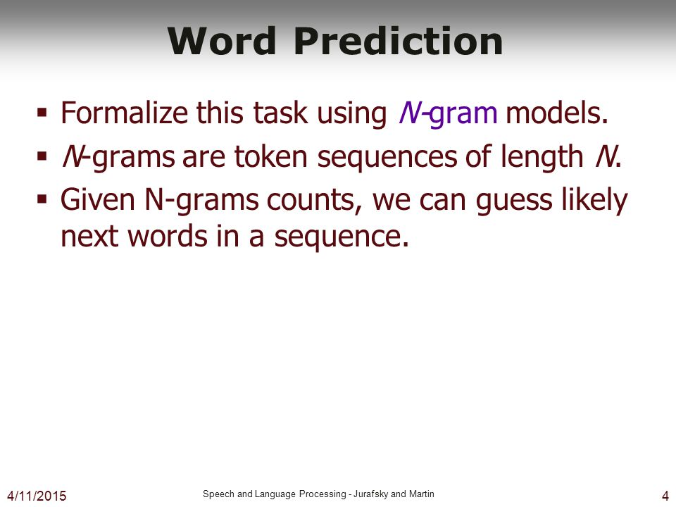 Word Prediction Formalize this task using N-gram models.
