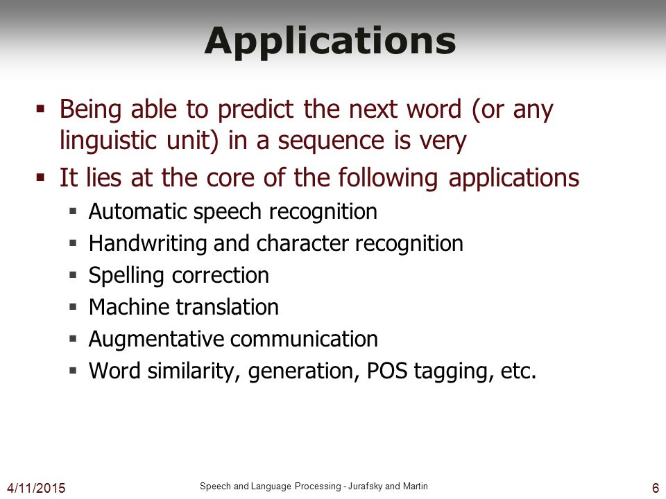 Applications Being able to predict the next word (or any linguistic unit) in a sequence is very. It lies at the core of the following applications.