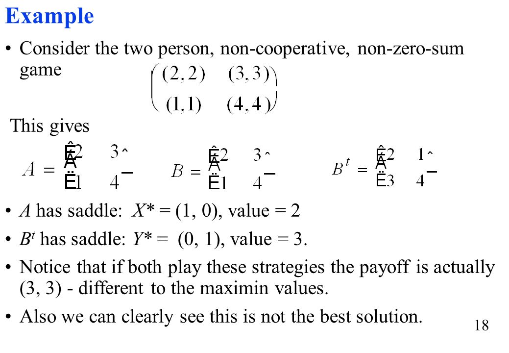 Example Consider the two person, non-cooperative, non-zero-sum game