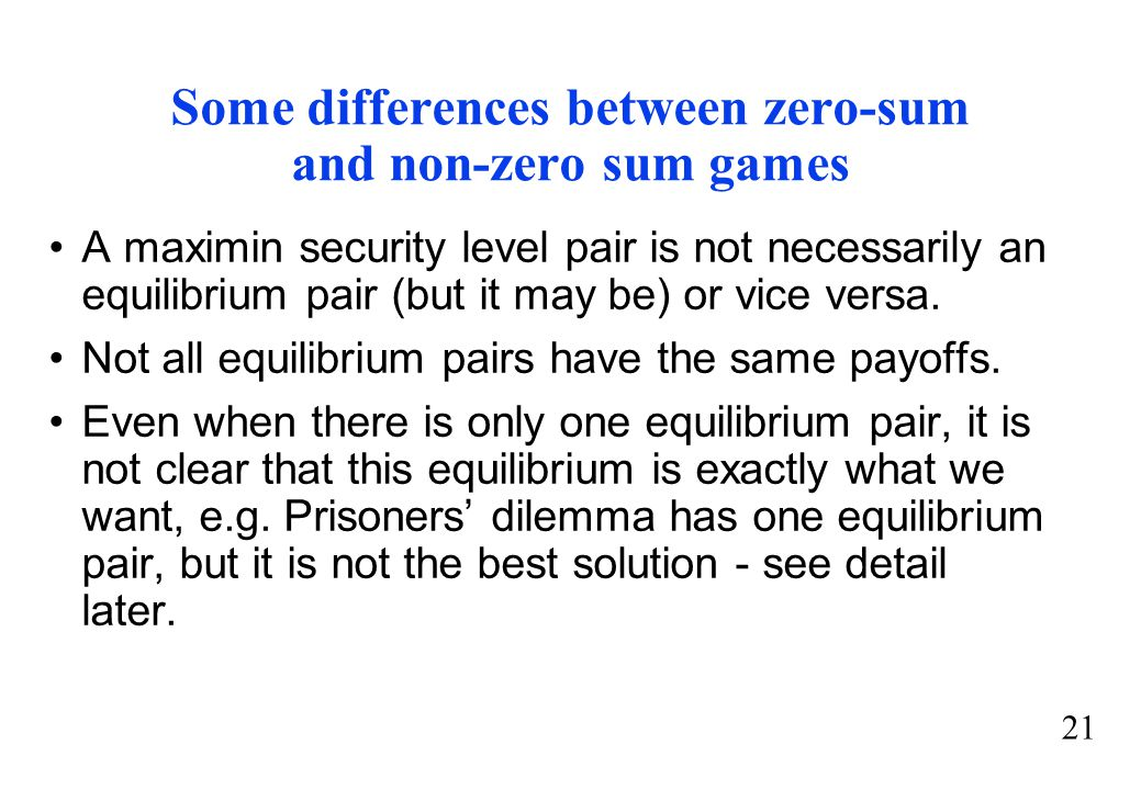 Some differences between zero-sum and non-zero sum games