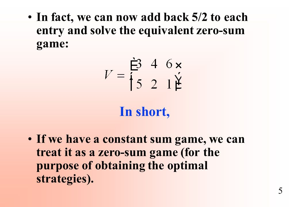 In fact, we can now add back 5/2 to each entry and solve the equivalent zero-sum game: