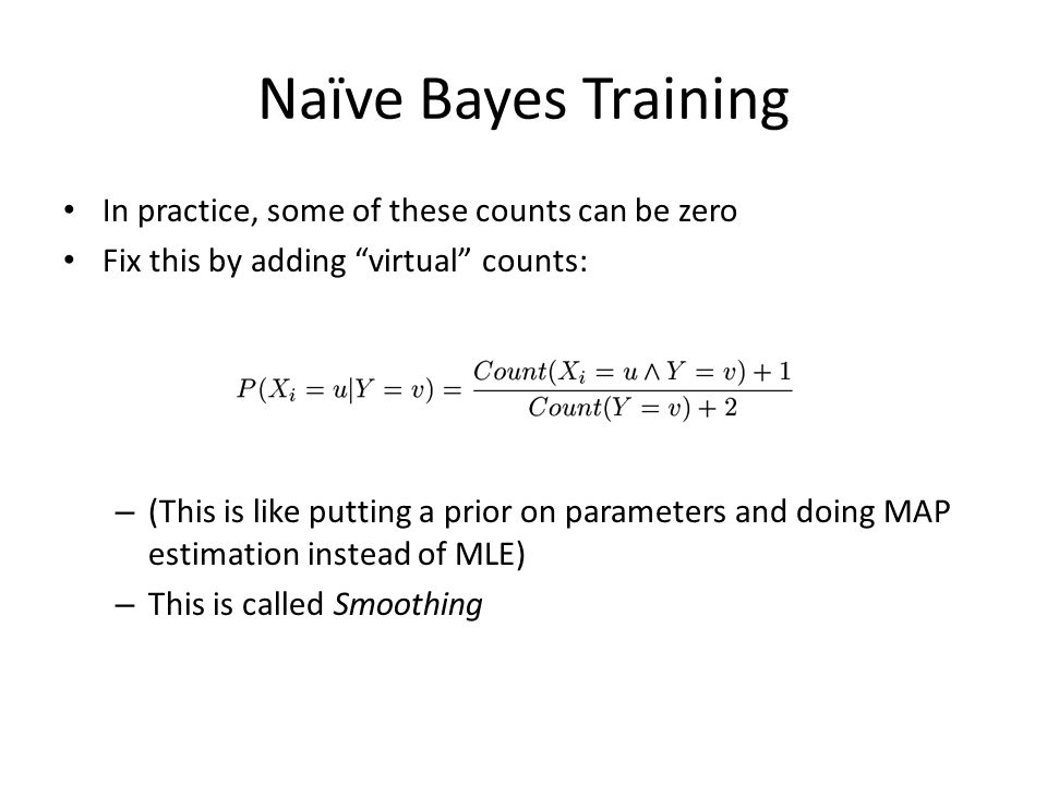 Naïve Bayes Training In practice, some of these counts can be zero