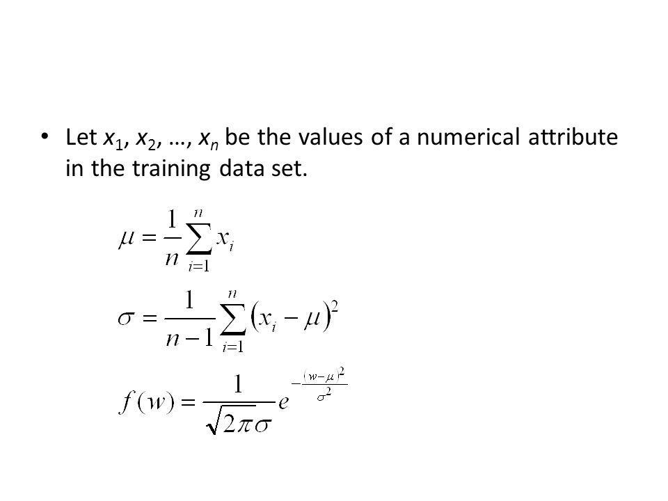 Let x1, x2, …, xn be the values of a numerical attribute in the training data set.