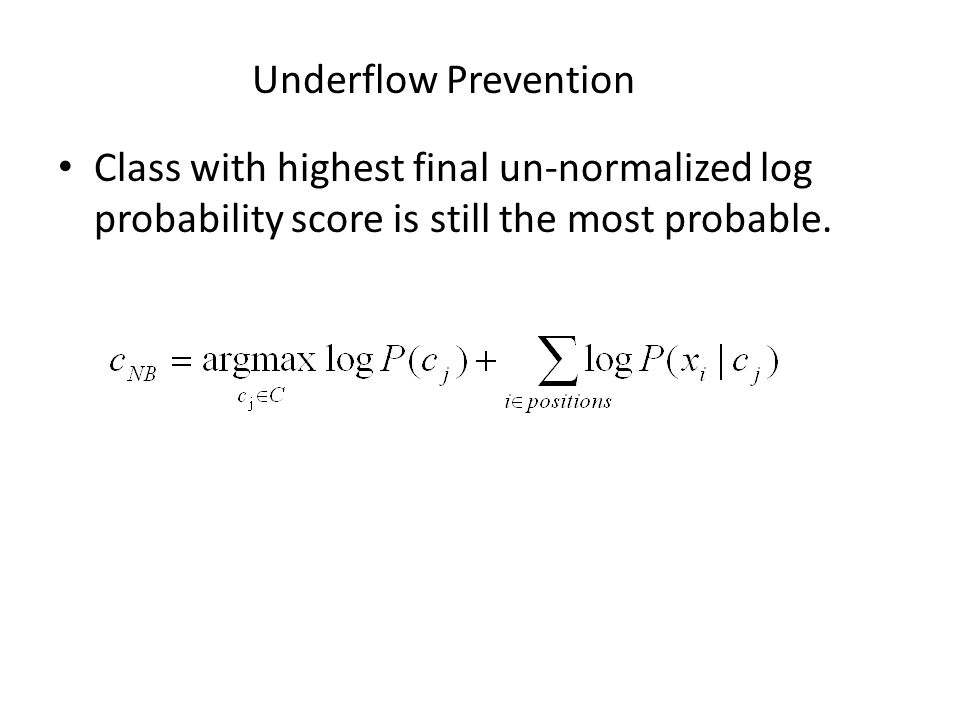 Underflow Prevention Class with highest final un-normalized log probability score is still the most probable.