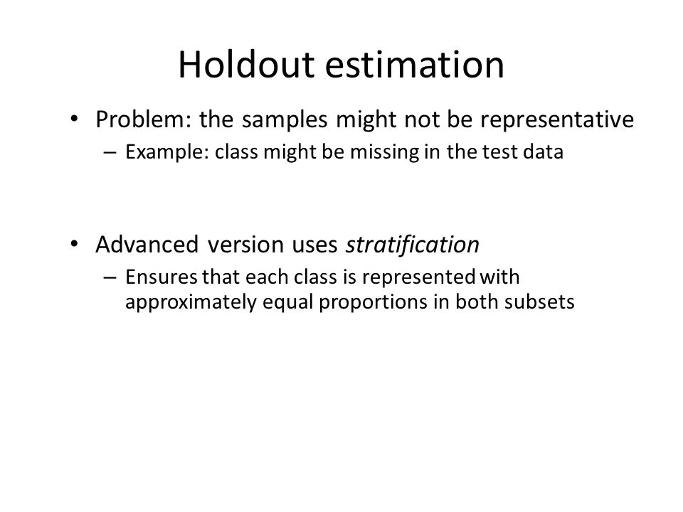 Holdout estimation Problem: the samples might not be representative