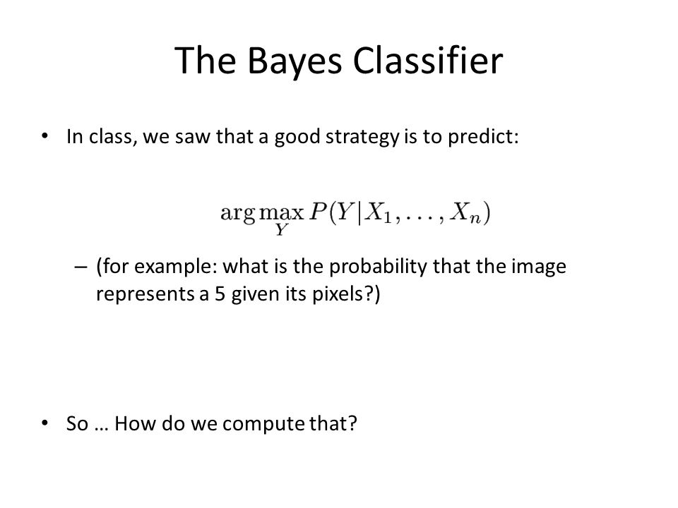The Bayes Classifier In class, we saw that a good strategy is to predict: