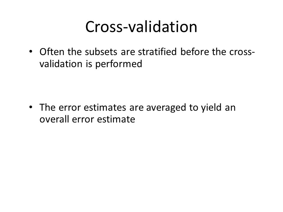 Cross-validation Often the subsets are stratified before the cross-validation is performed.