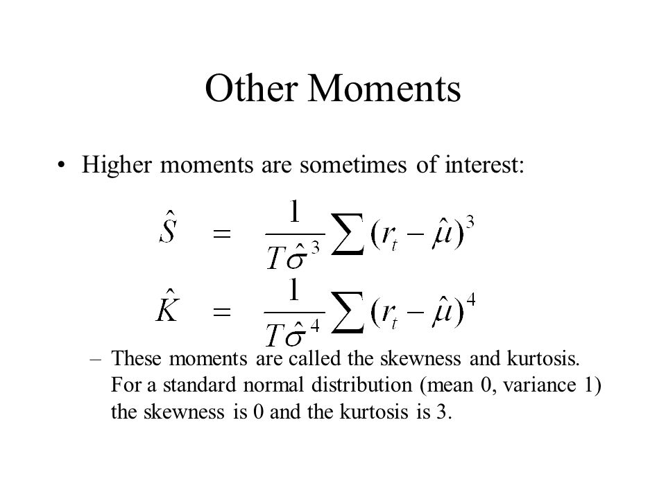Other Moments Higher moments are sometimes of interest: