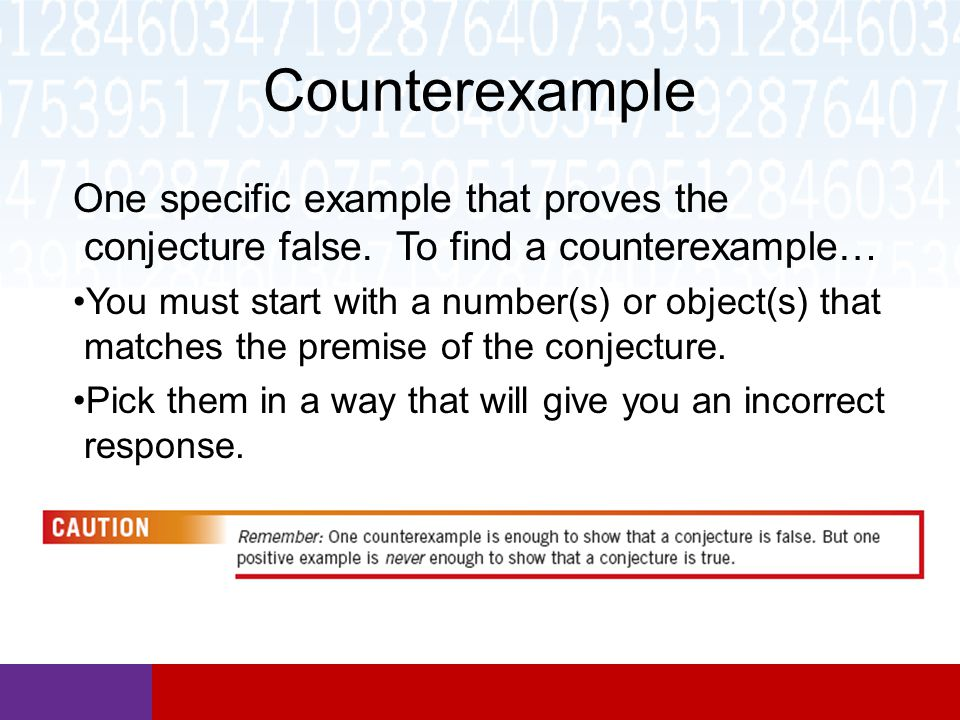 Counterexample One specific example that proves the conjecture false. To find a counterexample…