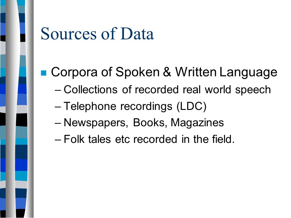 Sources of Data Corpora of Spoken & Written Language