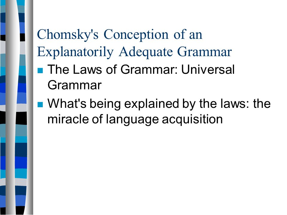 Chomsky s Conception of an Explanatorily Adequate Grammar