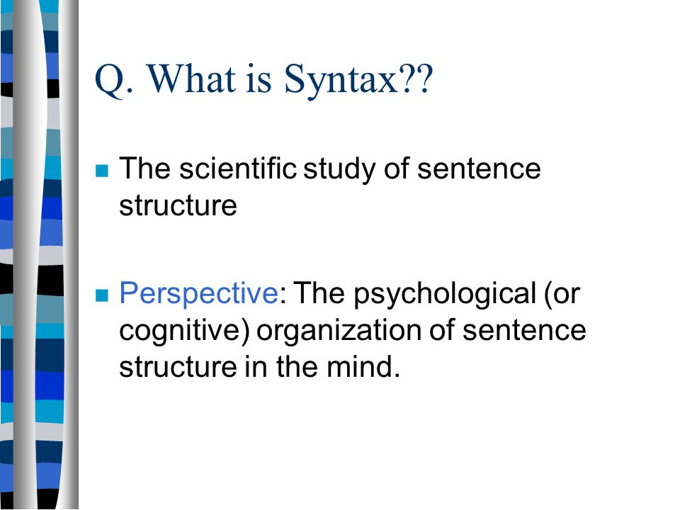 Q. What is Syntax The scientific study of sentence structure
