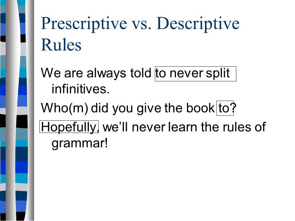 Prescriptive vs. Descriptive Rules