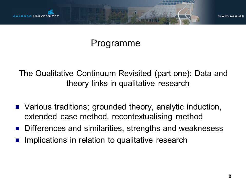 Programme The Qualitative Continuum Revisited (part one): Data and theory links in qualitative research.