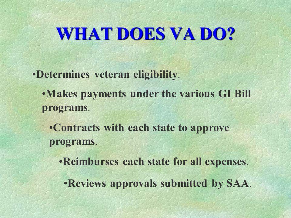 WHAT DOES VA DO Determines veteran eligibility.