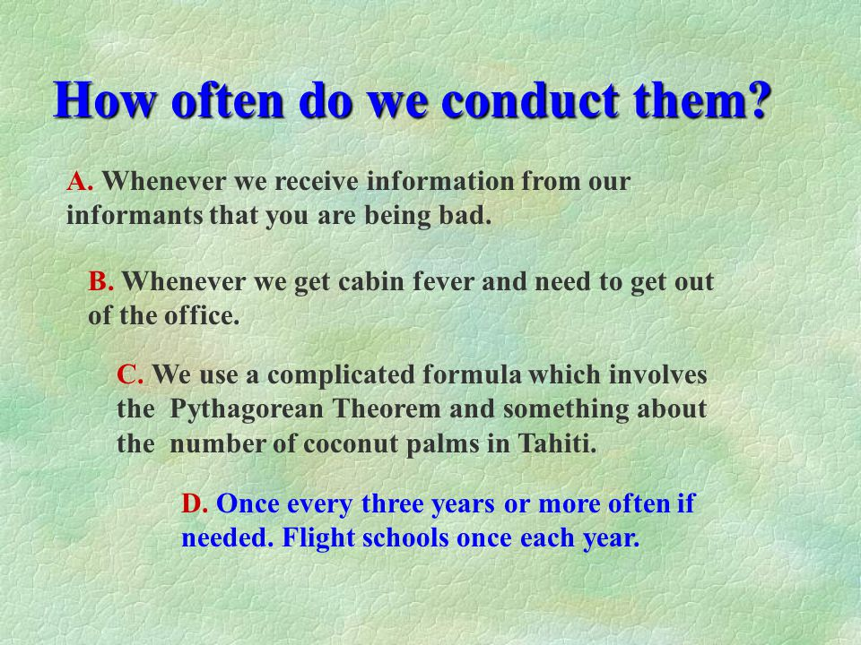 How often do we conduct them
