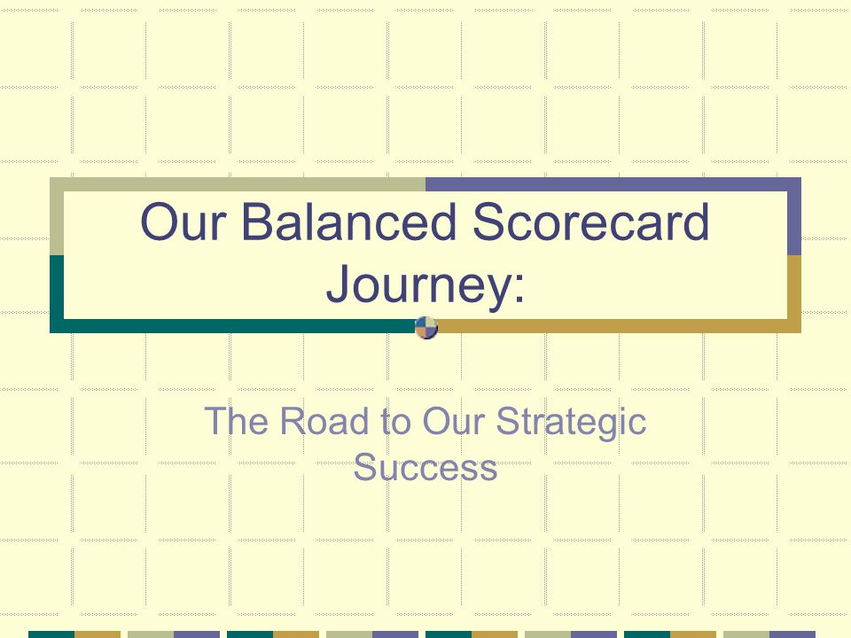 Our Balanced Scorecard Journey: