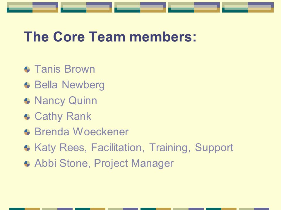 The Core Team members: Tanis Brown Bella Newberg Nancy Quinn