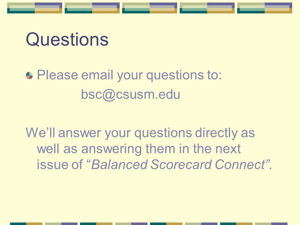 Questions Please email your questions to: bsc@csusm.edu