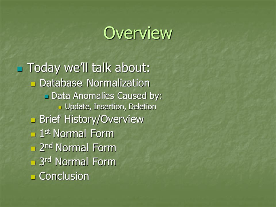 Overview Today we'll talk about: Database Normalization