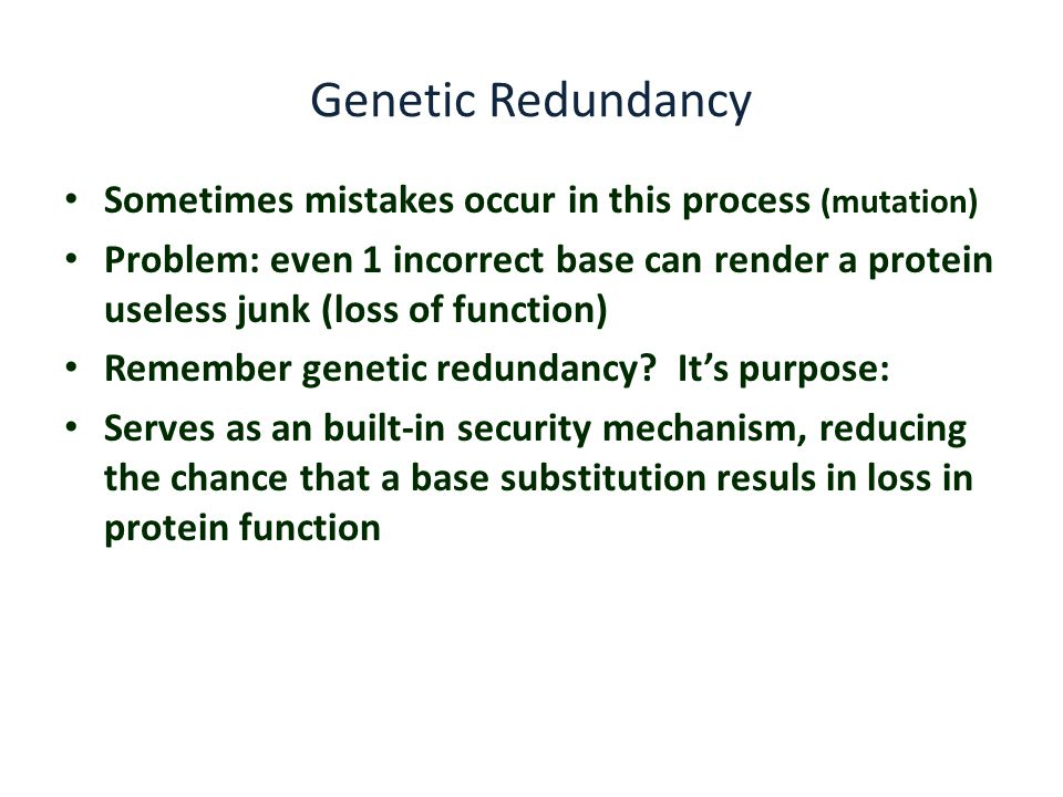 Genetic Redundancy Sometimes mistakes occur in this process (mutation)