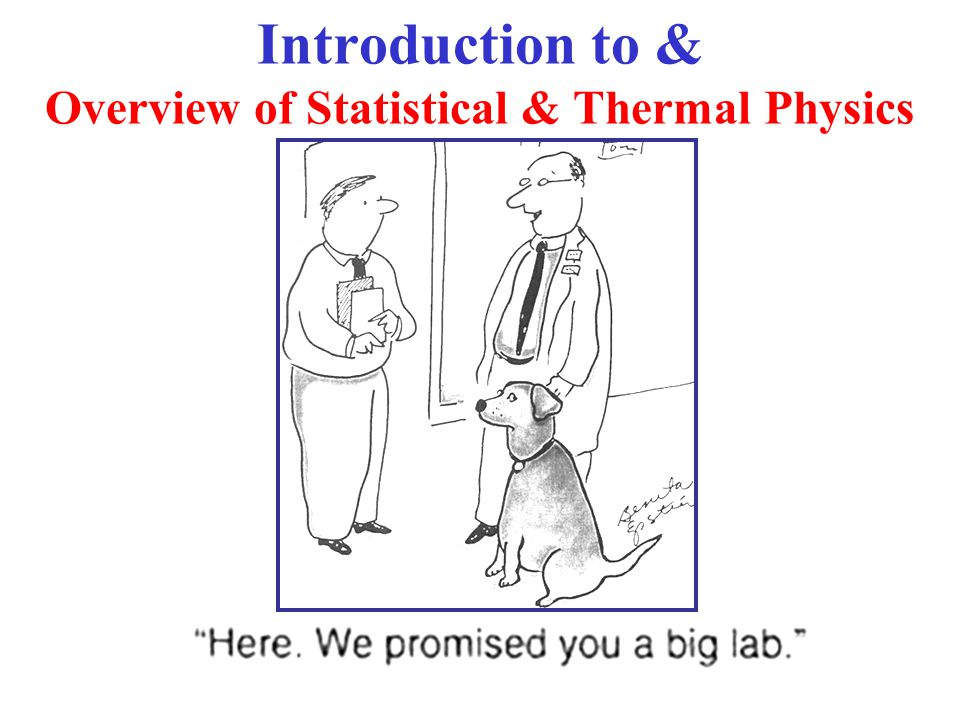 Introduction to & Overview of Statistical & Thermal Physics