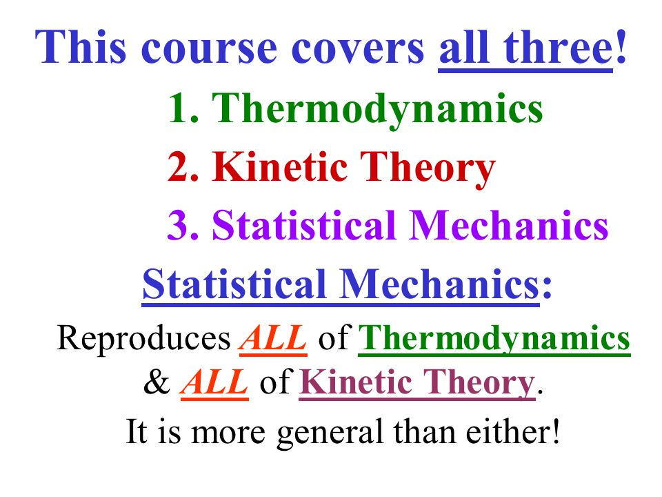 This course covers all three! Statistical Mechanics: